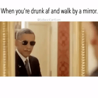 Af, Drunk, and Memes: When you're drunk af and walk by amin  ror.  aSoBasiclCantEven Hey good lookin' 😉 Follow @sobasicicanteven @sobasicicanteven @sobasicicanteven @sobasicicanteven