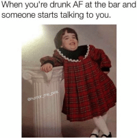 Af, Pink, and Girl Memes: When you're drunk AF at the bar and  someone starts talking to you.  onu *insert incoherent rambling* @humor_me_pink