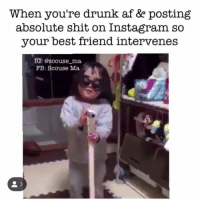 Af, Best Friend, and Drunk: When you're drunk af & posting  absolute shit on Instagram so  your best friend intervenes  IG: @scouse ma  FB: Scouse Ma Stop it right now 😂 @scouse_ma