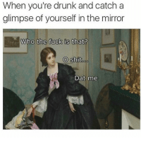 Memes, Mirror, and Tag Someone: When you're drunk and catch a  glimpse of yourself in the mirror  Who the fuck is that?  O Shit  oo  Dat me tag someone - ur friends