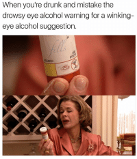 Daily (Follow @rubeus.dabrig ): When you're drunk and mistake the  drowsy eye alcohol warning for a winking  eye alcohol suggestion. Daily (Follow @rubeus.dabrig )