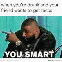 Everytime. It's always a good idea 😂  Like the page for more.: when you're drunk and your  friend wants to get tacos  You SMART  If @wearemitu  photo credit: girlsthinkimfunny Instagram Everytime. It's always a good idea 😂  Like the page for more.