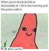 When you're drunk as hell at  McDonalds at 1:30 in the morning and  the police walk in  SD  @elmo_sacrifice Funny Dank Memes - CLICK 4 MORE MEMES (pro_raze)
