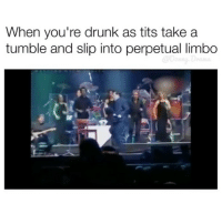 Funny, Drama, and Limbo: When you're drunk as tits take a  tumble and slip into perpetual limbo @donny.drama is one of the top meme pages 😂😂