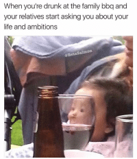 When you're drunk at the family bbq and  your relatives start asking you about your  life and ambitions  @BetaSalmon Who has a bbq in mid December | 👉 @betasalmon for more