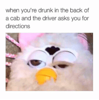 Driving, Drunk, and Fucking: when you're drunk in the back of  a cab and the driver asks you for  directions I DON'T FUCKING KNOW, MARK. JUST KEEP DRIVING UNTIL I RECOGNIZE SOMETHING.