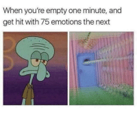 Next, One, and Get: When you're empty one minute, and  get hit with 75 emotions the next