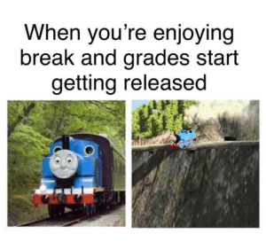 All good things must come to an end by Diazepam FOLLOW 4 MORE MEMES.: When you're enjoying  break and grades start  getting released All good things must come to an end by Diazepam FOLLOW 4 MORE MEMES.