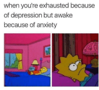 Anxiety, Depression, and Awake: when you're exhausted because  of depression but awake  because of anxiety Dm for promos