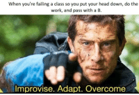 https://t.co/zIdQRFmh6K: When you're failing a class so you put your head down, do the  work, and pass with a B.  키  Improvise. Adapt. Over  come https://t.co/zIdQRFmh6K