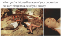 Anxiety, Depression, and Classical Art: When you're fatigued because of your depression  but can't sleep because of your anxiety