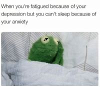 Memes, 🤖, and Fatigue: When you're fatigued because of your  depression but you can't sleep because of  your anxiety