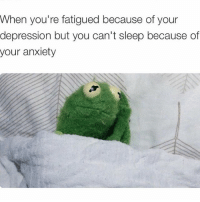 Memes, Anxiety, and Vicious: When you're fatigued because of your  depression but you can't sleep because of  your anxiety It's a vicious cycle