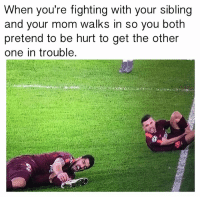 Mom, One, and Fighting: When you're fighting with your sibling  and your mom walks in so you both  pretend to be hurt to get the other  one in trouble