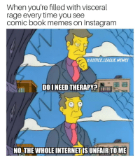 Instagram, Memes, and Book: When you're filled with visceral  comic book memes on Instagram  ④JUSTICE.LEAGUE.MEMES  DO I NEED THERAPYP  NO, THE WHOLE INTERNETIS UNFAIR TOME -Nightwing