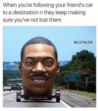 "Fam, Friends, and Memes: When you're following your friend's car  to a destination n they keep making  sure you've not lost them  CLUTALO8  Green Are we there yet? 😂😂😂 ""Nah fam keep up"" 😁 Classic (@lutalo8)"