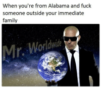 """Family, Memes, and Alabama: When you're from Alabama and fuck  someone outside your immediate  family  Mir, Worldwie <p>Mr. Worldwide memes rising fast! Buy, buy, buy! via /r/MemeEconomy <a href=""""http://ift.tt/2s3geOP"""">http://ift.tt/2s3geOP</a></p>"""