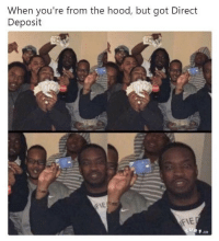 😂😂 I'd be throwin up $1 bills: When you're from the hood, but got Direct  Deposit  .co 😂😂 I'd be throwin up $1 bills