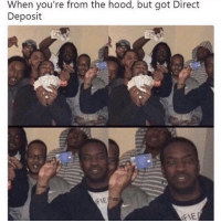The Hood, Hood, and Got: When you're from the hood, but got Direct  Deposit  IE Whatever works 🤷‍♂️😂 https://t.co/leNxFerzF4