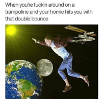 Funny, Trampoline, and Homies: When you're fuckin around on a  trampoline and your homie hits you with  that double bounce  mty sweaters
