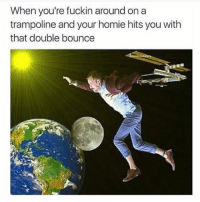 Memes, Trampoline, and 🤖: When you're fuckin around on a  trampoline and your homie hits you with  that double bounce Comment guy letter by letter Tag 3 friends Follow @sextedme for more