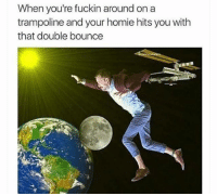 Funny, Homie, and Trampoline: When you're fuckin around on a  trampoline and your homie hits you with  that double bounce Who else remembers this feeling?