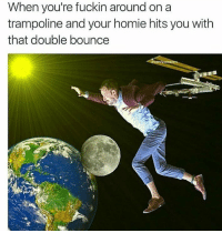 """Homie, Memes, and Http: When you're fuckin around on a  trampoline and your homie hits you with  that double bounce <p>Hit me up anytime via /r/memes <a href=""""http://ift.tt/2xyJX49"""">http://ift.tt/2xyJX49</a></p>"""
