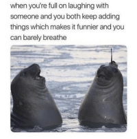 Funny, Memes, and Can: when you're full on laughing with  someone and you both keep adding  things which makes it funnier and you  can barely breathe SarcasmOnly