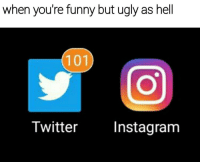 Memes, 🤖, and Your Funny: when you're funny but ugly as hell  101  Twitter  Instagram 😔