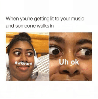 lol when ur dancing and someone walks in (follow me @its.carlll for more😎): When you're getting lit to your music  and someone walks in  pits. Carlll  Uh ok  Awkward lol when ur dancing and someone walks in (follow me @its.carlll for more😎)