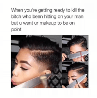 Bitch, Lol, and Makeup: When you're getting ready to kill the  bitch who been hitting on your man  but u want ur makeup to be on  point lol