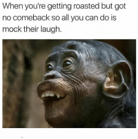Tag your friends 😂: When you're getting roasted but got  no comeback so all you can do is  mock their laugh. Tag your friends 😂