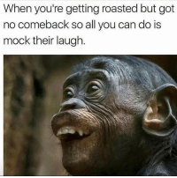 🤪 goodgirlwithbadthoughts 💅🏼: When you're getting roasted but got  no comeback so all you can do is  mock their laugh. 🤪 goodgirlwithbadthoughts 💅🏼