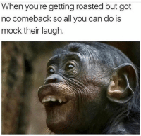 😂😂😂: When you're getting roasted but got  no comeback so all you can do is  mock their laugh. 😂😂😂