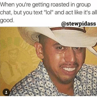 "😂😂😂 yes! funny lol lmao quotes bitchesbelike ctfu funnymemes laugh hilarious niggasbelike fun friends memes dafuq stewpidass jokes joking epic quoteoftheday instagood humor savage fuckery dumb nochill cray imdead nofucksgiven @stewpidasstees grouptext: When you're getting roasted in group  chat, but you text ""lol"" and act like it's all  good  @stewpidass 😂😂😂 yes! funny lol lmao quotes bitchesbelike ctfu funnymemes laugh hilarious niggasbelike fun friends memes dafuq stewpidass jokes joking epic quoteoftheday instagood humor savage fuckery dumb nochill cray imdead nofucksgiven @stewpidasstees grouptext"