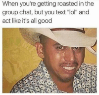 """<p>Meirl via /r/memes <a href=""""http://ift.tt/2kYsqea"""">http://ift.tt/2kYsqea</a></p>: When you're getting roasted in the  group chat, but you text """"lol"""" and  act like it's all good <p>Meirl via /r/memes <a href=""""http://ift.tt/2kYsqea"""">http://ift.tt/2kYsqea</a></p>"""