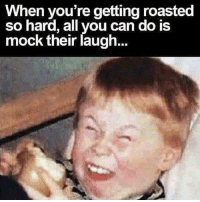 😂: When you're getting roasted  so hard, all you can do is  mock their laugh... 😂
