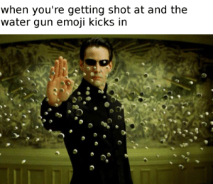 Emoji, Smh, and Water: when you're getting shot at and the  water gun emoji kicks in 🔫🔫 smh thots 🔫🔫
