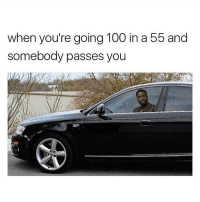 Memes, 🤖, and Da Fuck: when you're going 100 in a 55 and  somebody passes you Da Fuck
