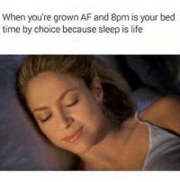 Af, Life, and Time: When you're grown AF and 8pm is your bed  time by choice because sleep is life Hear hear!
