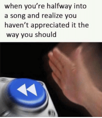 Humans of Tumblr, A Song, and Song: when you're halfway into  a song and realize you  haven't appreciated it the  way you should