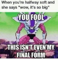 "Anime, Bulma, and Dragonball: When you're halfway soft and  she says ""wow, it's so big  YOU FOOL  THIS ISN'T EVENMY  FINAL FORM Swipe to see all the pictures! But yes that's not even my final form, and plus it can go golden 🌚😂😂 Goku Vegeta Beerus Whis Xenoverse2 goten trunks bulma chichi Gohan otaku ssj ssj2 ssj3 ssj4 anime Zwarriors SuperSaiyanBlue Dragonball DragonballZ DragonballGT DragonballSuper Db Dbz Dbgt Dbs anime NamcoBandai over9000"