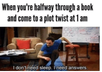 Books, Funny, and Tumblr: When you're halfway through a book  and come to a plottwist at lam  I don't need sleep. need answers