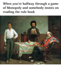 """Monopoly, Book, and Game: When you're halfway through a game  of Monopoly and somebody insists on  reading the rule book <p>Every single time via /r/wholesomememes <a href=""""http://ift.tt/2CM2BFB"""">http://ift.tt/2CM2BFB</a></p>"""