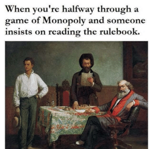 Dank, Memes, and Monopoly: When you're halfway through a  game of Monopoly and someone  insists on reading the rulebook. Nobody will ever understand by muscovyduckmaster MORE MEMES