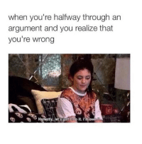 Bitch, Girl Memes, and Wrongs: when you're halfway through an  argument and you realize that  you're wrong  Honestly, let's just drop it. I'm overt You're a @bitch