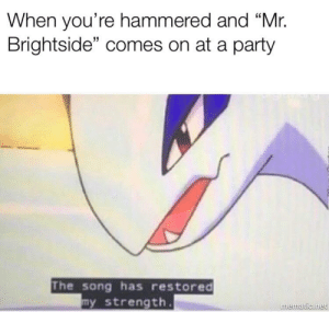 "Caucasian Anthem: When you're hammered and ""Mr.  Brightside"" comes on at a party  The song has restored  y strength Caucasian Anthem"