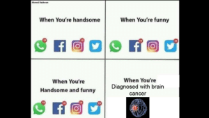 Funny, Brain, and Cancer: When You're handsome When You're funny  19  19  When You're  Diagnosed with brain  cancer  When You're  Handsome and funny Epic Moment