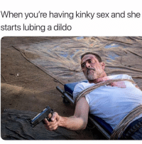 Dildo, Funny, and Sex: When you're having kinky sex and she  starts lubing a dildo Bih!! 😩😂😂