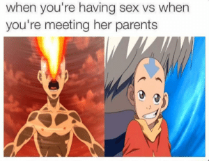 The two sides of Aang: when you're having sex vs when  you're meeting her parents The two sides of Aang